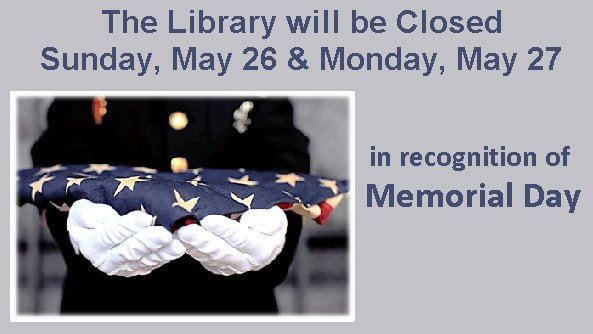 Library closed May 26 & 27 for Memorial Day